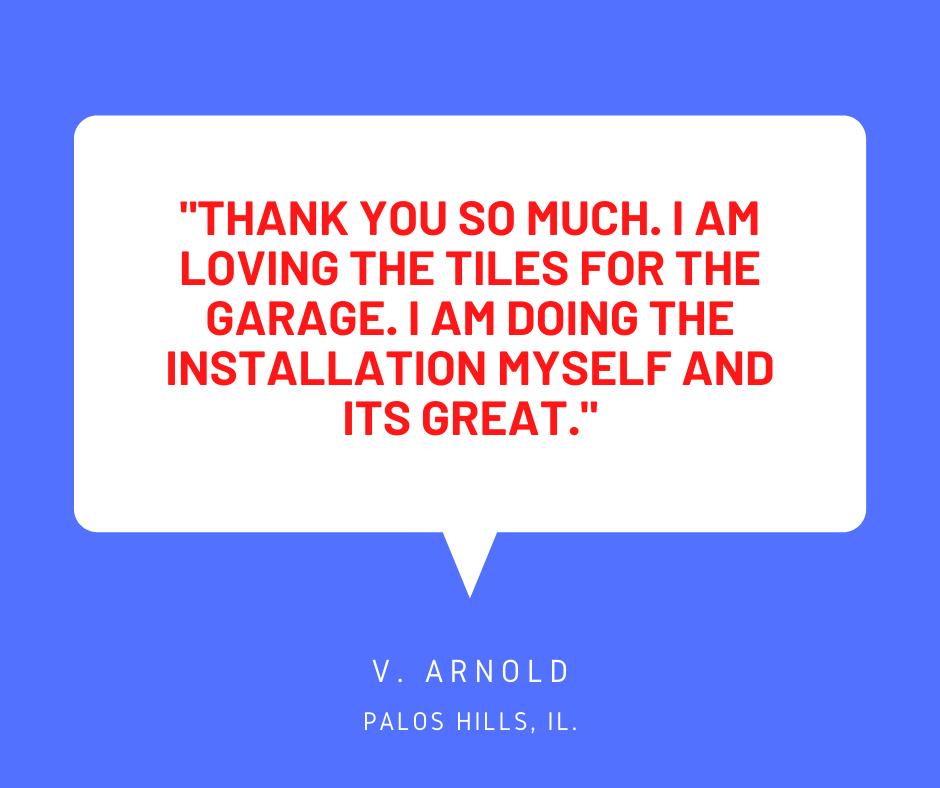 Customer testimonial about our Garage floor tile